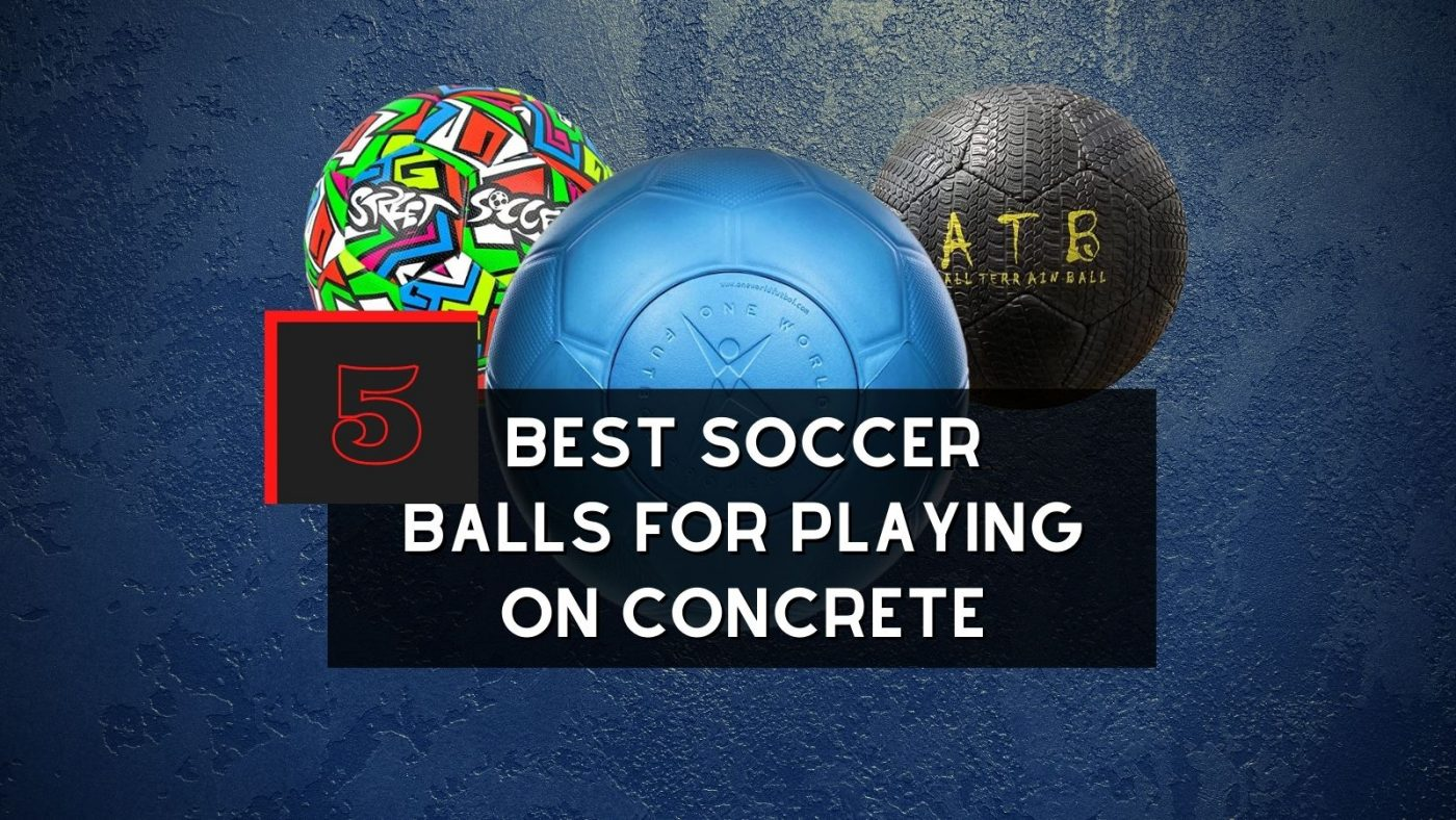 Best Soccer Balls For Playing On Concrete
