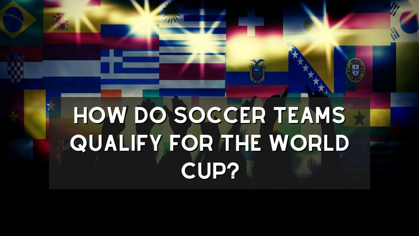 How Do Soccer Teams Qualify For The World Cup?